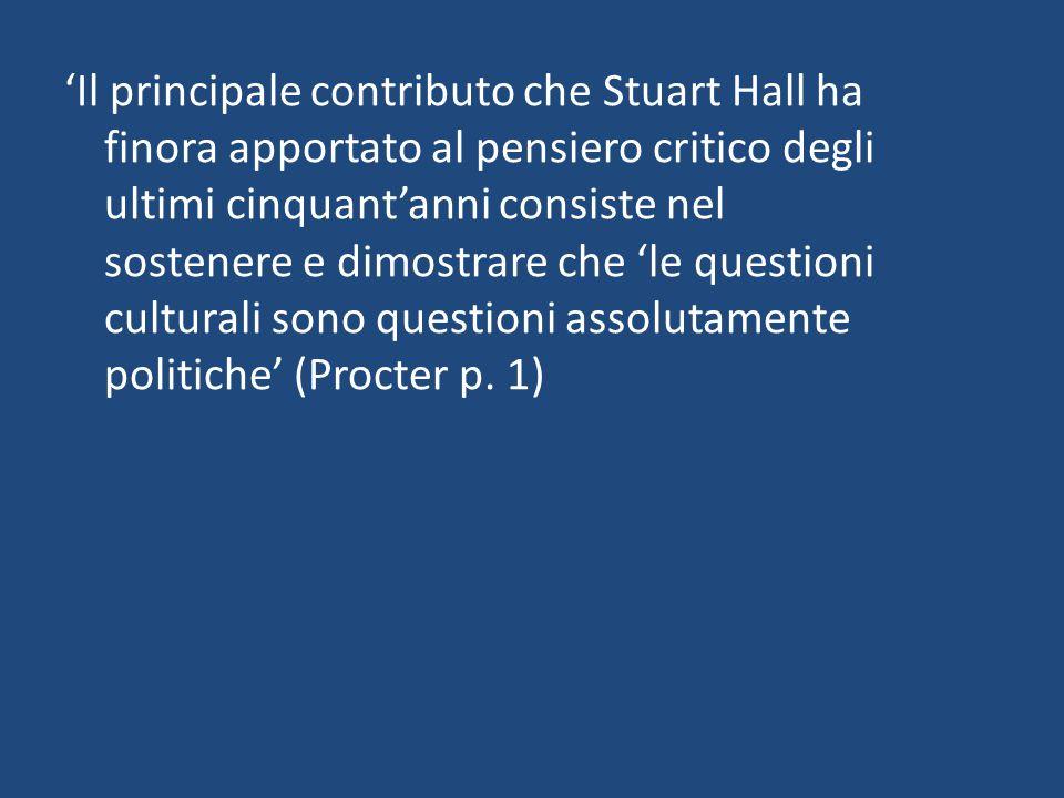 'Il principale contributo che Stuart Hall ha finora apportato al pensiero critico degli ultimi cinquant'anni consiste nel sostenere e dimostrare che '