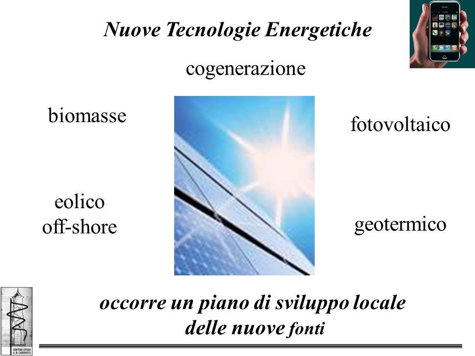 Nuove Tecnologie Energetiche occorre un piano di sviluppo locale delle nuove fonti cogenerazione fotovoltaico eolico off-shore biomasse geotermico