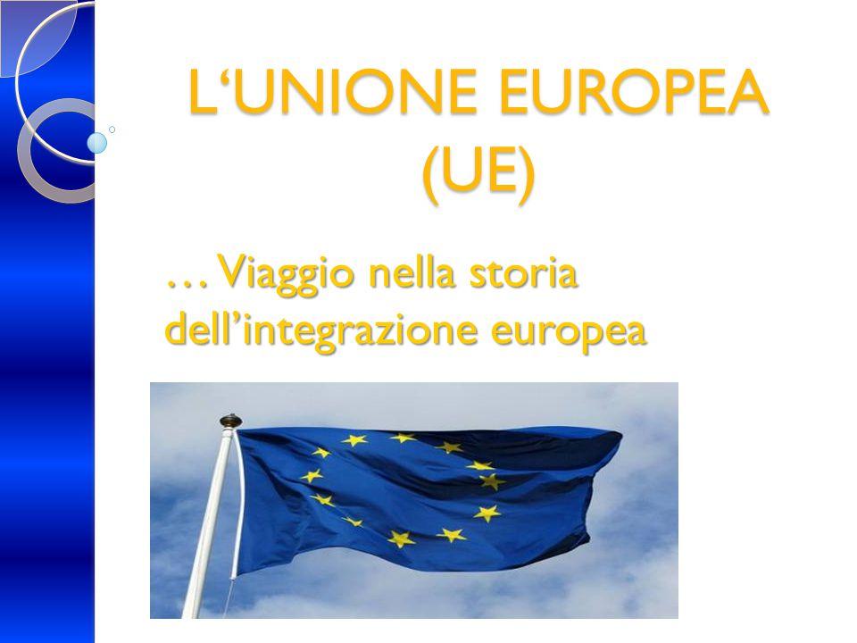 L'UNIONE EUROPEA (UE) … Viaggio nella storia dell'integrazione europea