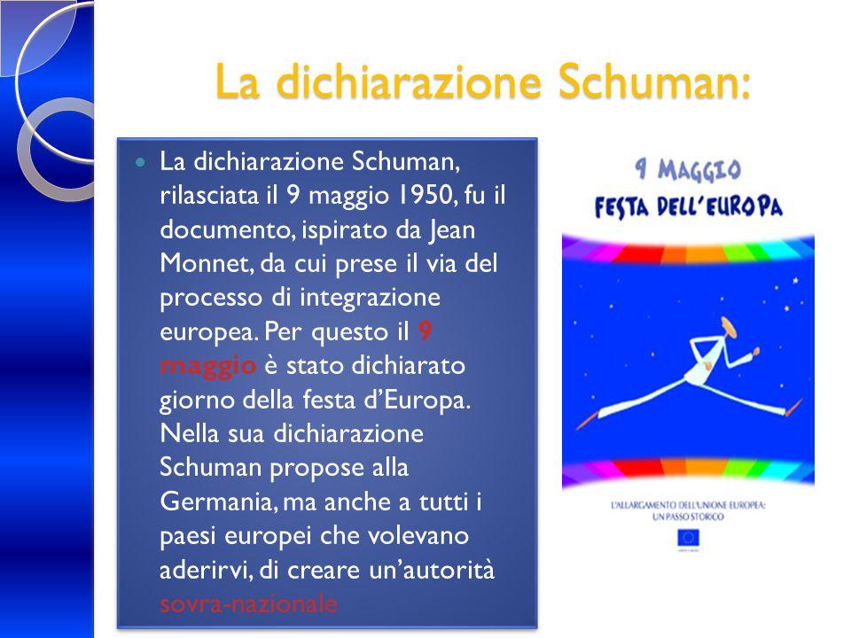 La dichiarazione Schuman: La dichiarazione Schuman, rilasciata il 9 maggio 1950, fu il documento, ispirato da Jean Monnet, da cui prese il via del pro