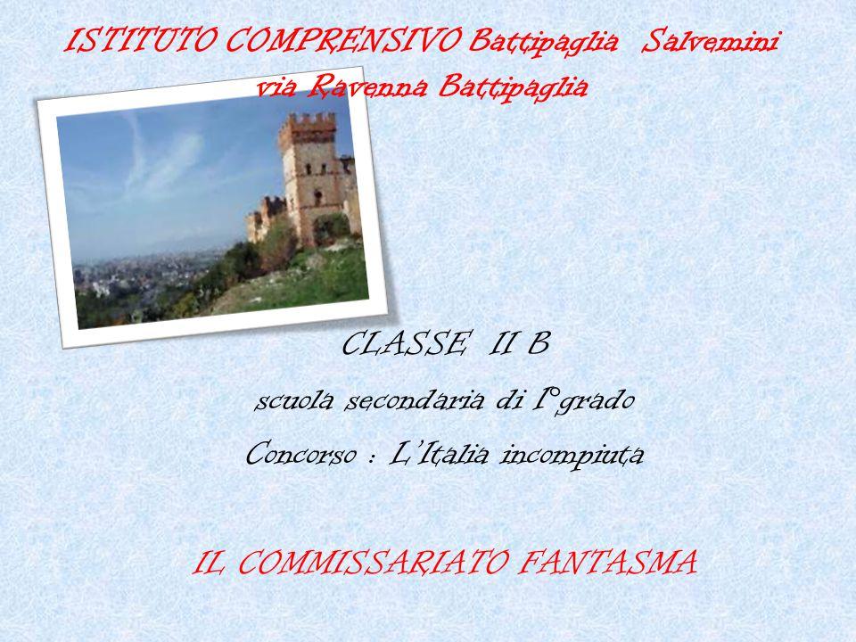 ISTITUTO COMPRENSIVO Battipaglia Salvemini via Ravenna Battipaglia CLASSE II B scuola secondaria di I°grado Concorso : L'Italia incompiuta IL COMMISSA