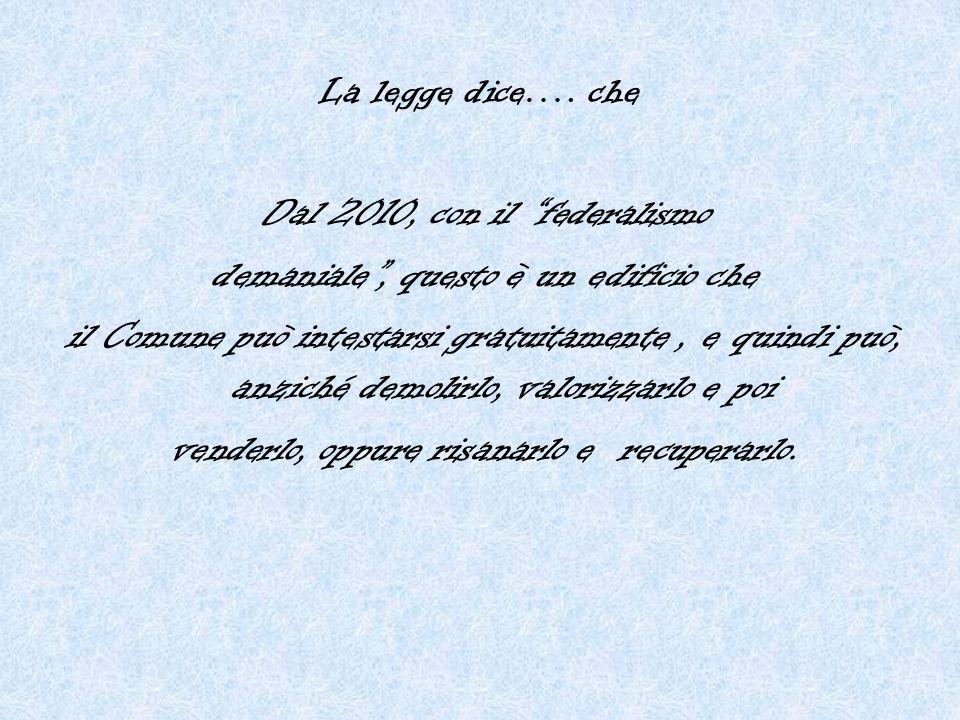 """La legge dice…. che Dal 2010, con il """"federalismo demaniale"""", questo è un edificio che il Comune può intestarsi gratuitamente, e quindi può, anziché d"""