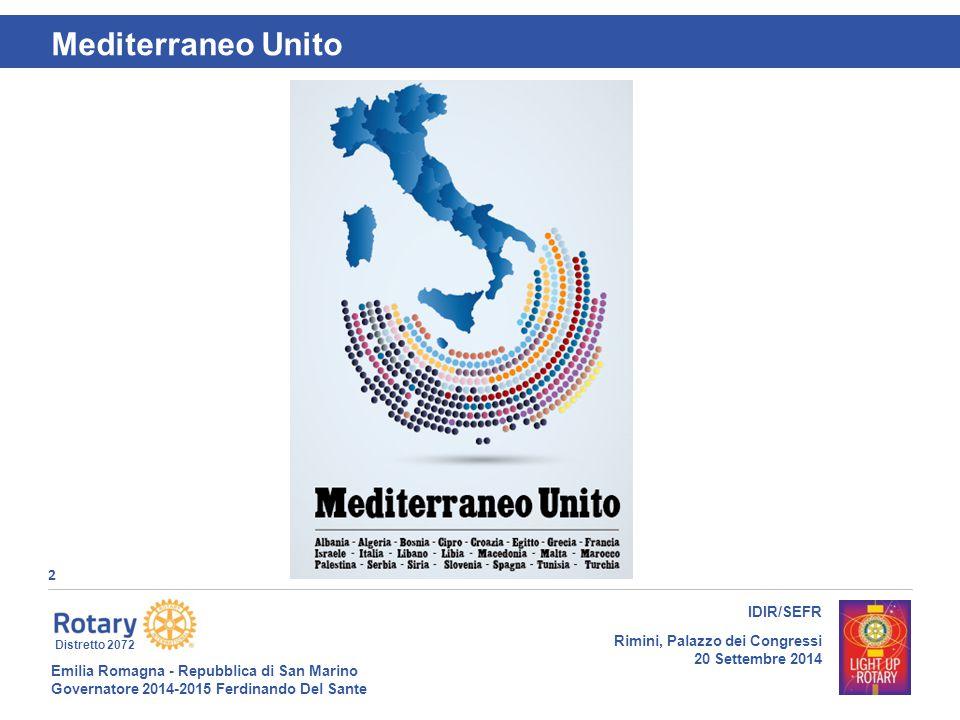 Emilia Romagna - Repubblica di San Marino Governatore 2014-2015 Ferdinando Del Sante Distretto 2072 2 IDIR/SEFR Rimini, Palazzo dei Congressi 20 Settembre 2014 Mediterraneo Unito