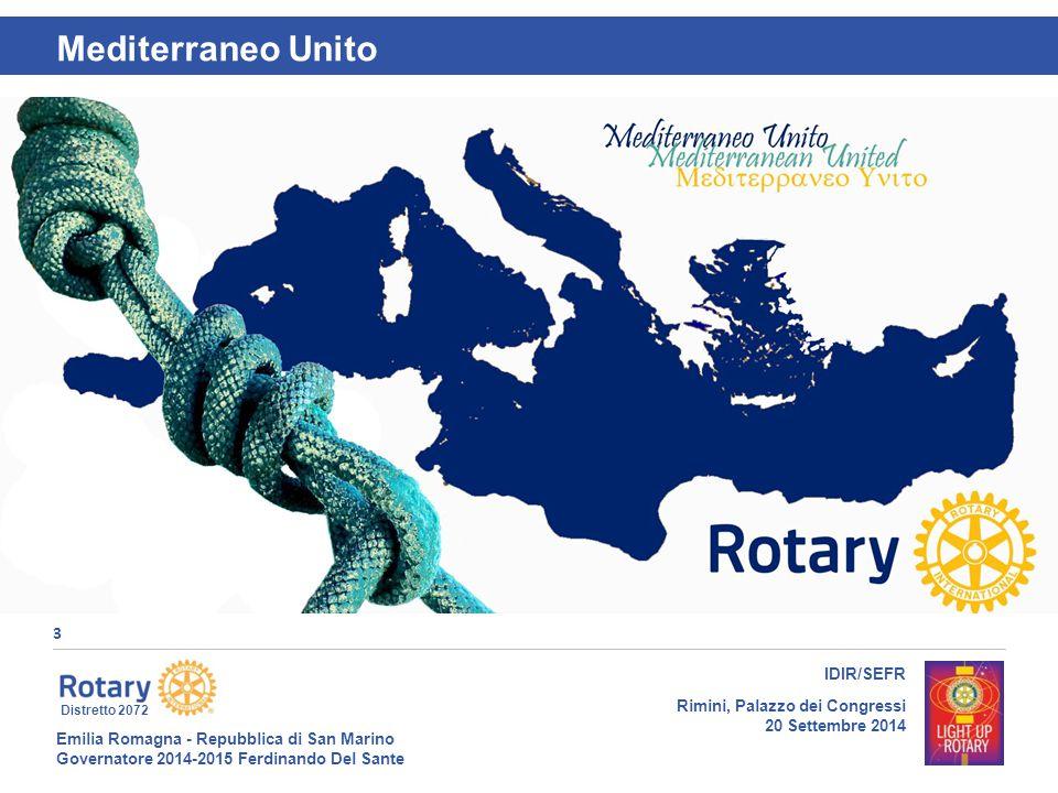 Emilia Romagna - Repubblica di San Marino Governatore 2014-2015 Ferdinando Del Sante Distretto 2072 3 IDIR/SEFR Rimini, Palazzo dei Congressi 20 Settembre 2014 Mediterraneo Unito