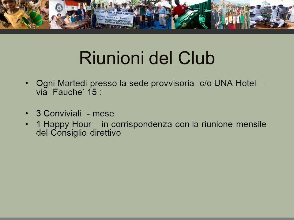 Riunioni del Club Ogni Martedi presso la sede provvisoria c/o UNA Hotel – via Fauche' 15 : 3 Conviviali - mese 1 Happy Hour – in corrispondenza con la riunione mensile del Consiglio direttivo