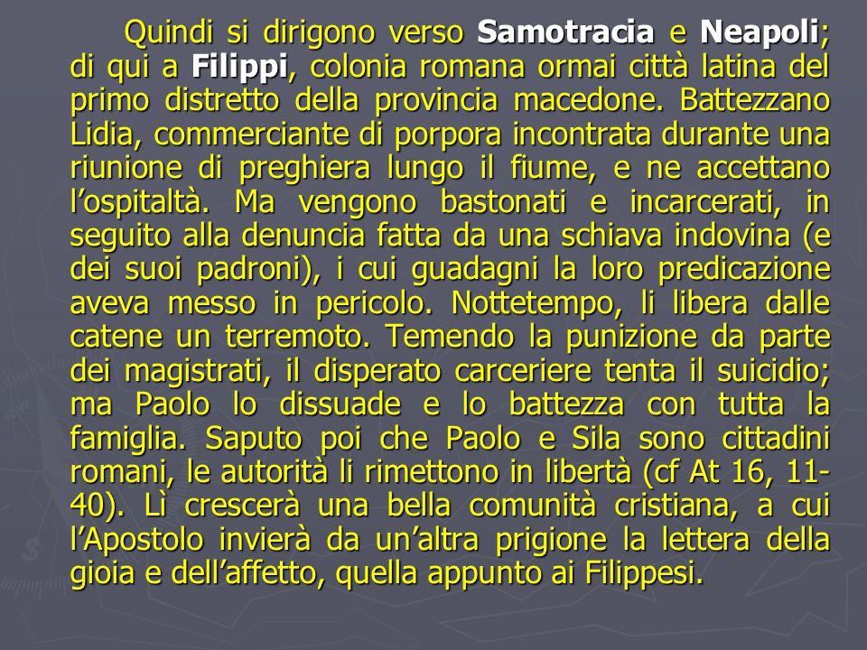 Quindi si dirigono verso Samotracia e Neapoli; di qui a Filippi, colonia romana ormai città latina del primo distretto della provincia macedone.