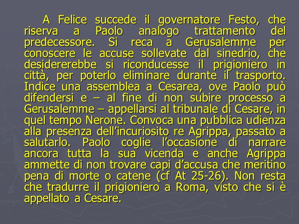 A Felice succede il governatore Festo, che riserva a Paolo analogo trattamento del predecessore.