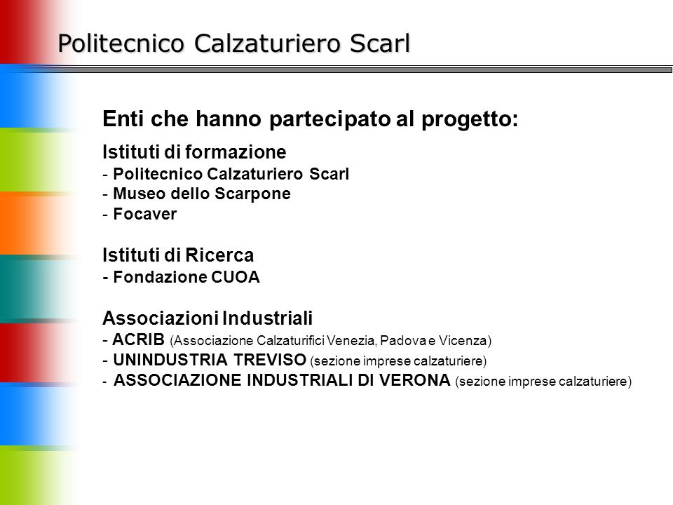 Politecnico Calzaturiero Scarl Enti che hanno partecipato al progetto: Istituti di formazione - Politecnico Calzaturiero Scarl - Museo dello Scarpone
