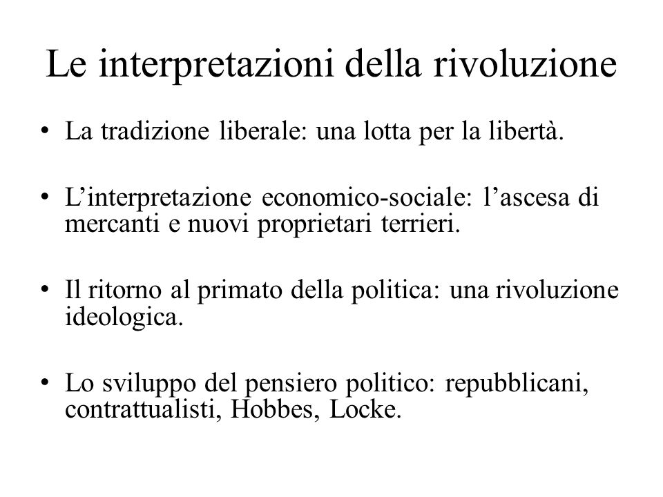 Le interpretazioni della rivoluzione La tradizione liberale: una lotta per la libertà. L'interpretazione economico-sociale: l'ascesa di mercanti e nuo