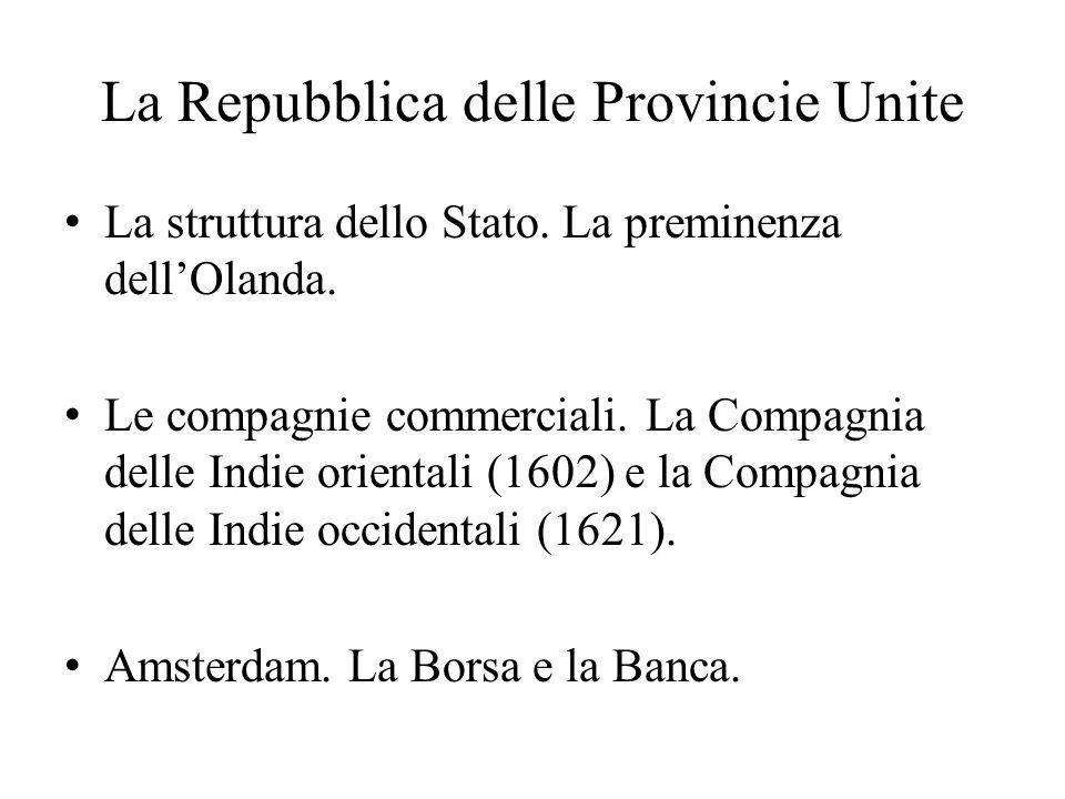La Repubblica delle Provincie Unite La struttura dello Stato. La preminenza dell'Olanda. Le compagnie commerciali. La Compagnia delle Indie orientali