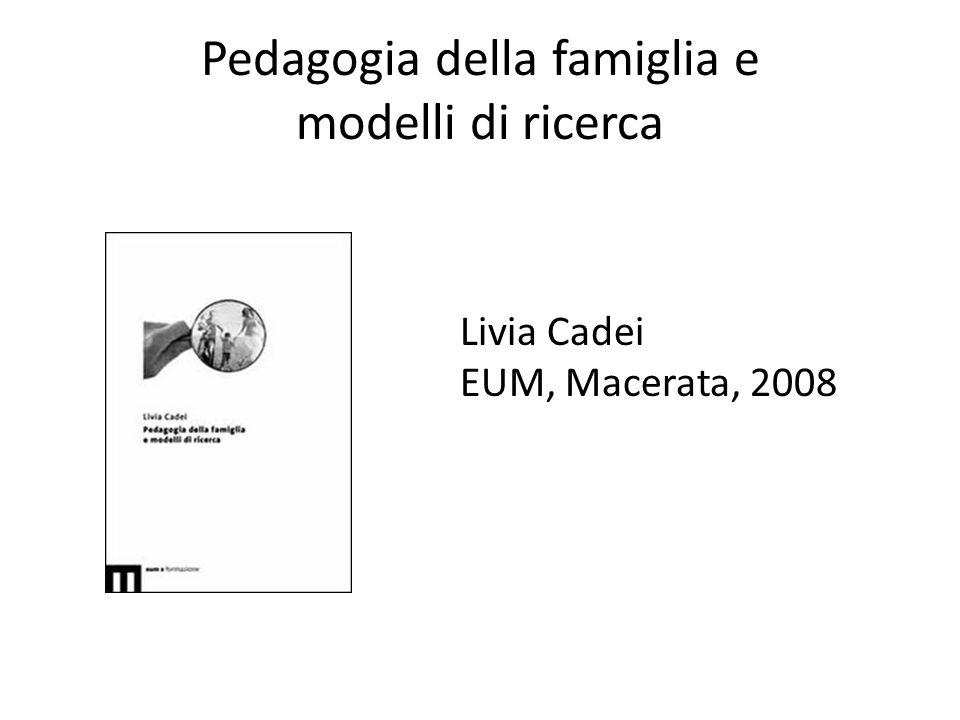 Pedagogia della famiglia e modelli di ricerca Livia Cadei EUM, Macerata, 2008