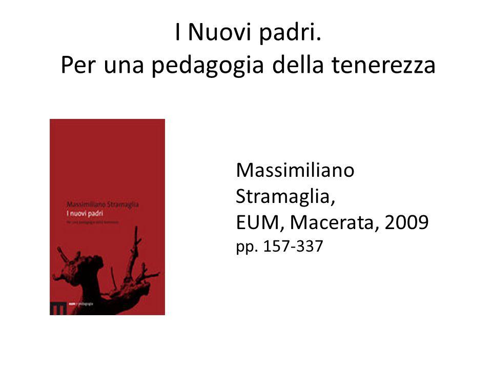 I Nuovi padri. Per una pedagogia della tenerezza Massimiliano Stramaglia, EUM, Macerata, 2009 pp.