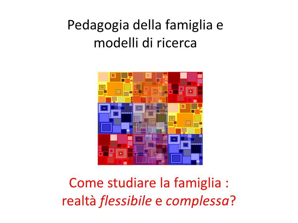 Come studiare la famiglia : realtà flessibile e complessa.