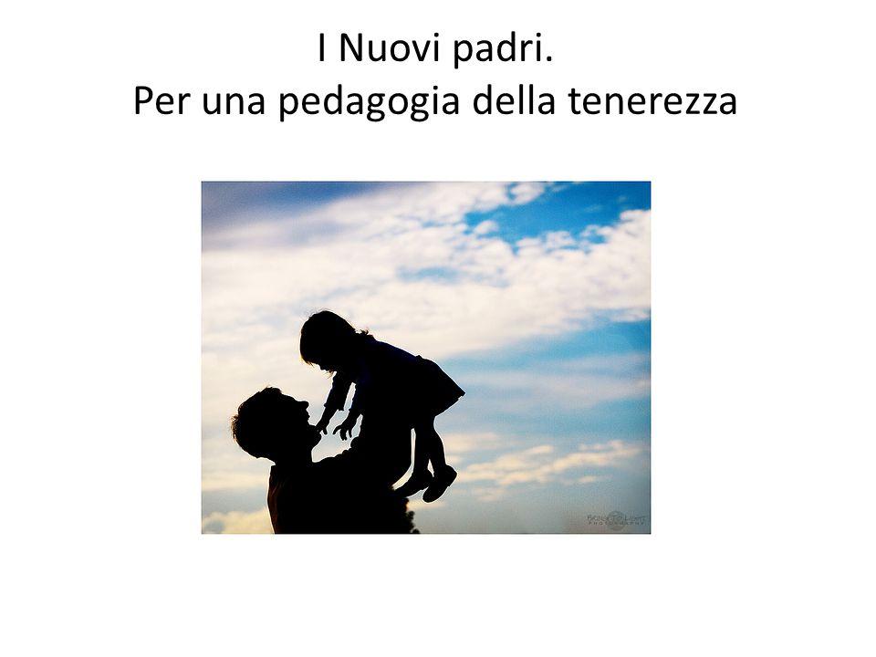 I Nuovi padri. Per una pedagogia della tenerezza