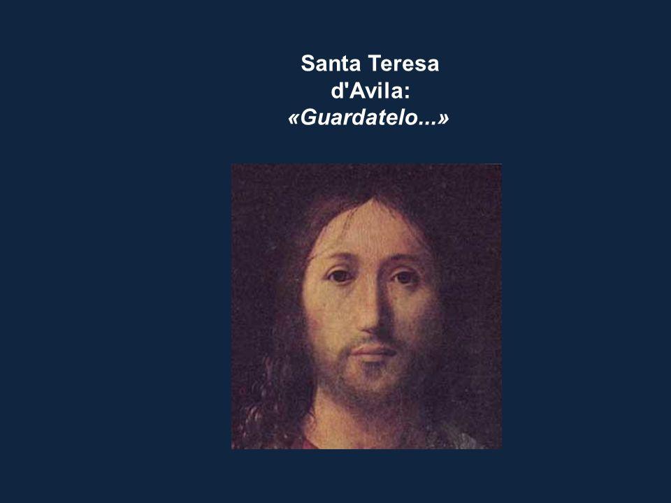 Santa Teresa d'Avila: «Guardatelo...»