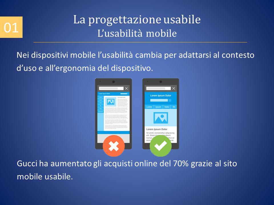 La progettazione usabile L'usabilità mobile Nei dispositivi mobile l'usabilità cambia per adattarsi al contesto d'uso e all'ergonomia del dispositivo.