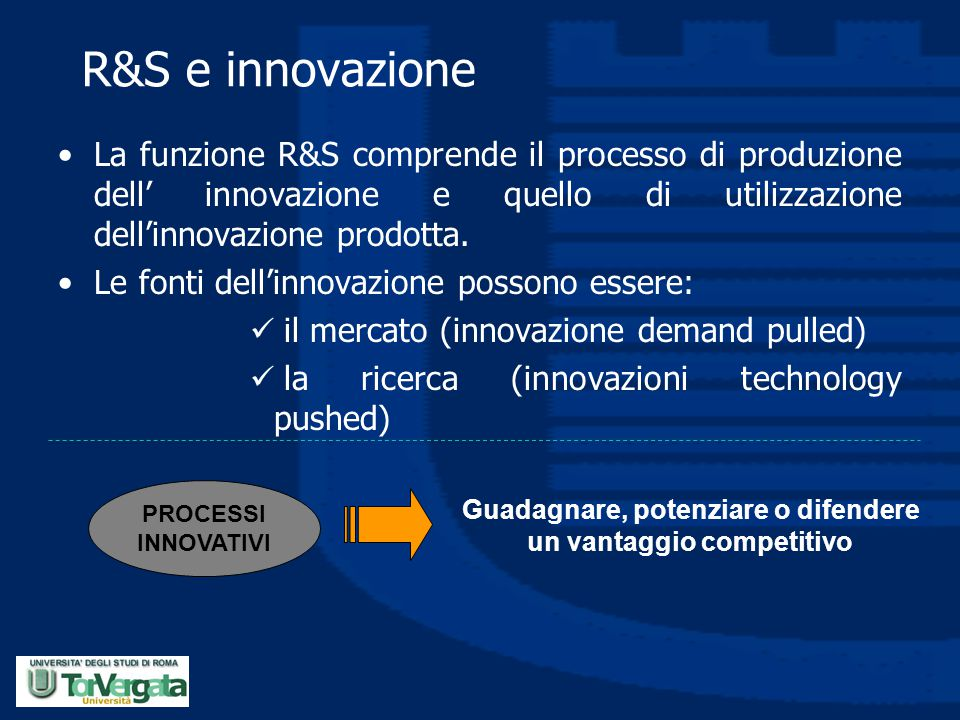 R&S e innovazione La funzione R&S comprende il processo di produzione dell' innovazione e quello di utilizzazione dell'innovazione prodotta. Le fonti