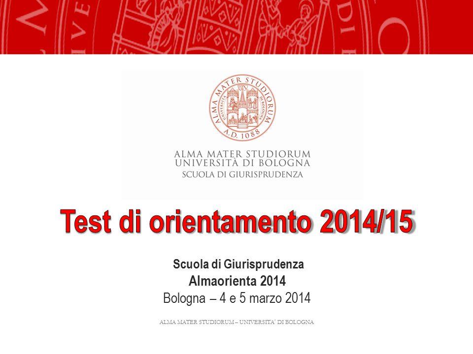 ALMA MATER STUDIORUM – UNIVERSITA' DI BOLOGNA Scuola di Giurisprudenza Almaorienta 2014 Bologna – 4 e 5 marzo 2014