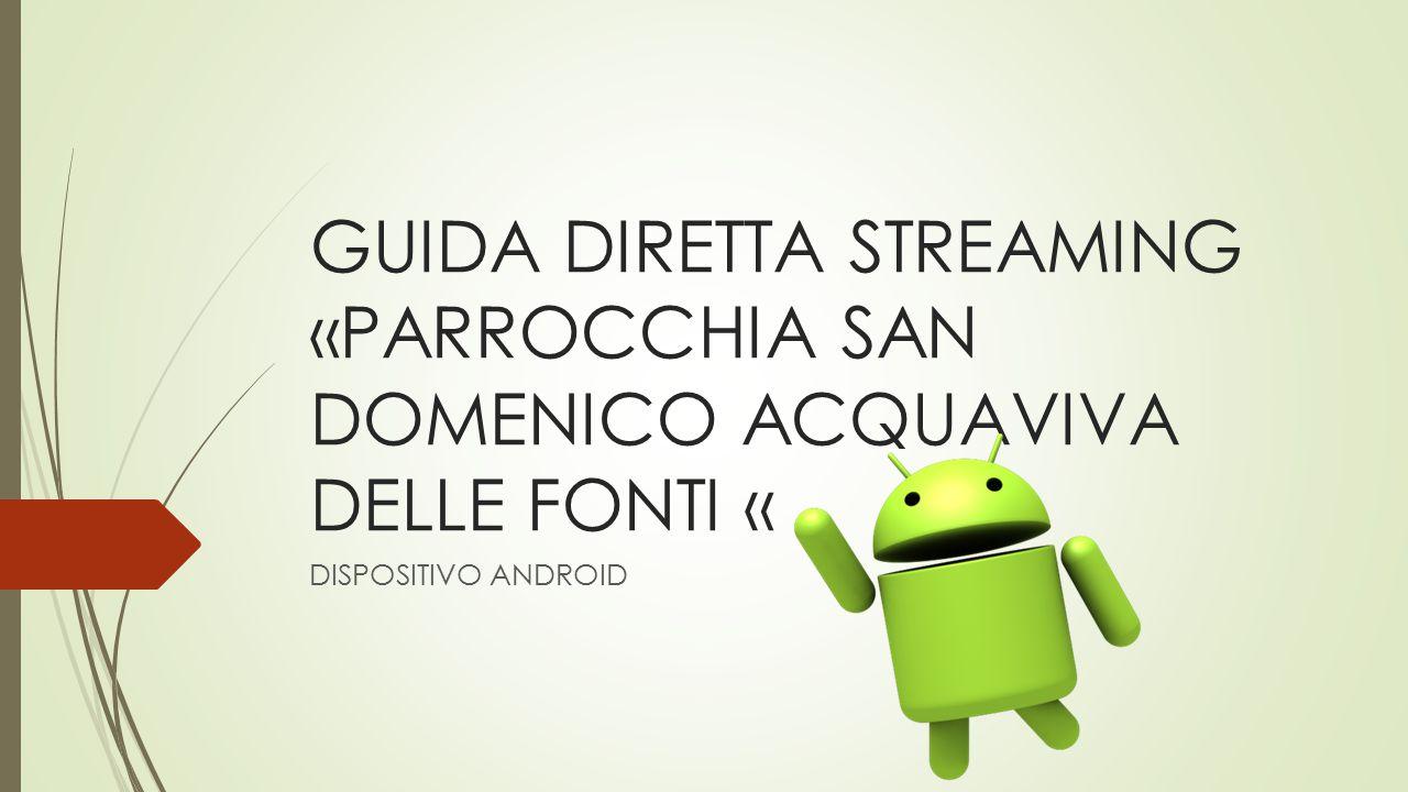 GUIDA DIRETTA STREAMING «PARROCCHIA SAN DOMENICO ACQUAVIVA DELLE FONTI « DISPOSITIVO ANDROID