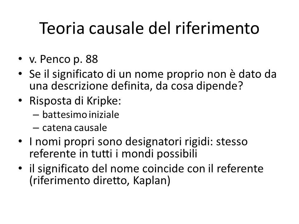 Teoria causale del riferimento v. Penco p. 88 Se il significato di un nome proprio non è dato da una descrizione definita, da cosa dipende? Risposta d