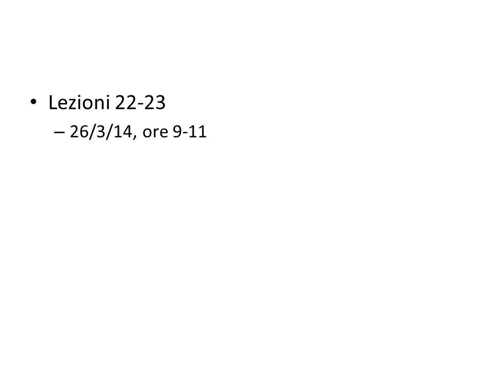Lezioni 22-23 – 26/3/14, ore 9-11