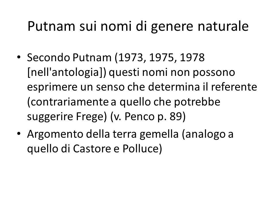 Putnam sui nomi di genere naturale Secondo Putnam (1973, 1975, 1978 [nell'antologia]) questi nomi non possono esprimere un senso che determina il refe
