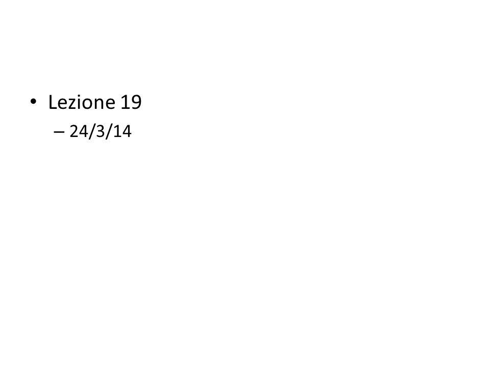 Lezione 19 – 24/3/14