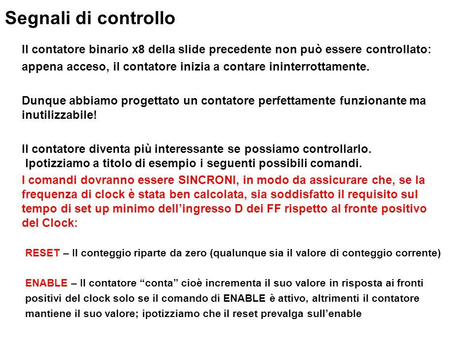 Il contatore binario x8 della slide precedente non può essere controllato: appena acceso, il contatore inizia a contare ininterrottamente.