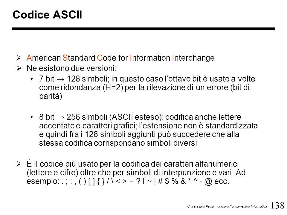 138 Università di Pavia - corso di Fondamenti di Informatica Codice ASCII  American Standard Code for Information Interchange  Ne esistono due versi