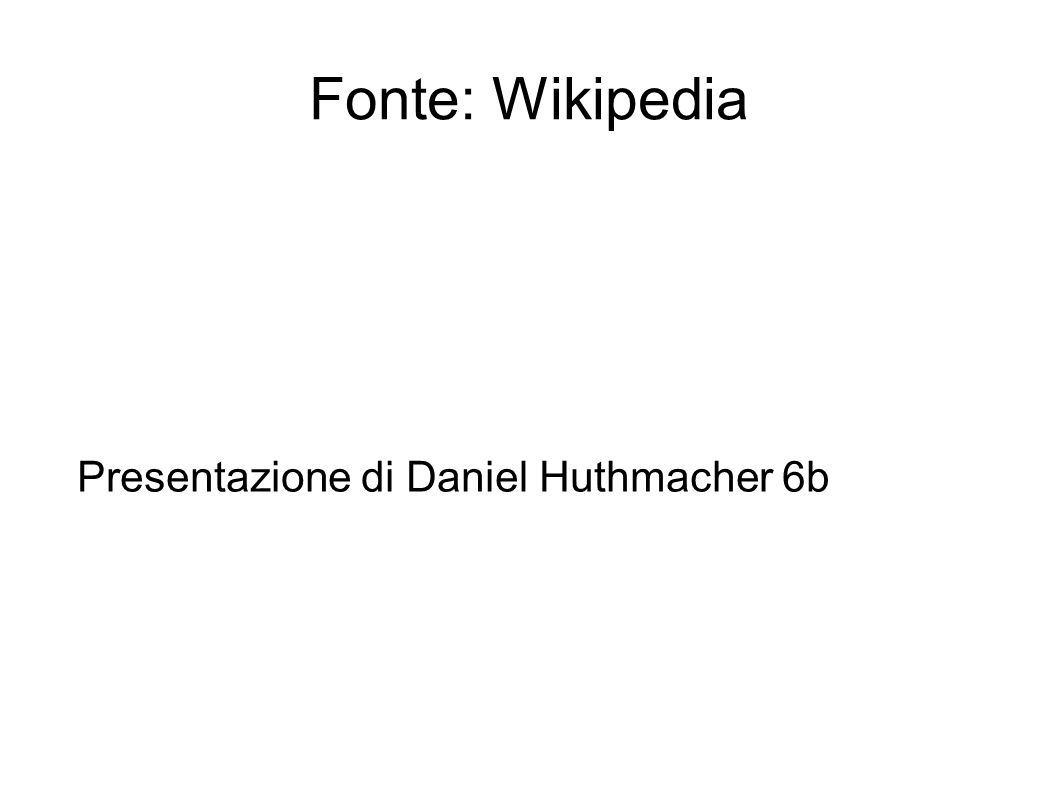 Fonte: Wikipedia Presentazione di Daniel Huthmacher 6b