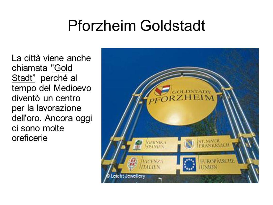 Pforzheim Goldstadt La città viene anche chiamata Gold Stadt perché al tempo del Medioevo diventò un centro per la lavorazione dell oro.