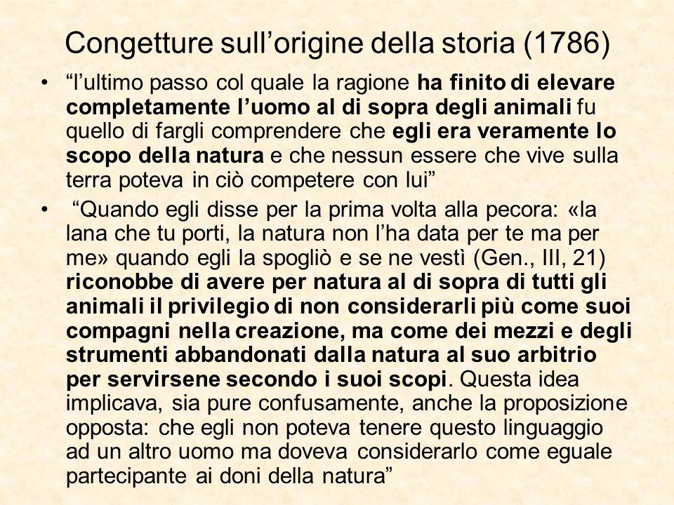 """Congetture sull'origine della storia (1786) """"l'ultimo passo col quale la ragione ha finito di elevare completamente l'uomo al di sopra degli animali f"""