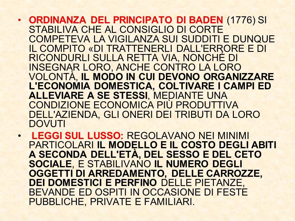 ORDINANZA DEL PRINCIPATO DI BADEN (1776) SI STABILIVA CHE AL CONSIGLIO DI CORTE COMPETEVA LA VIGILANZA SUI SUDDITI E DUNQUE IL COMPITO «DI TRATTENERLI