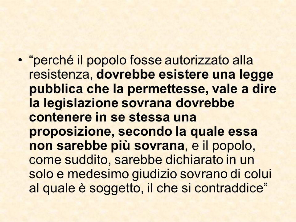 """""""perché il popolo fosse autorizzato alla resistenza, dovrebbe esistere una legge pubblica che la permettesse, vale a dire la legislazione sovrana dovr"""