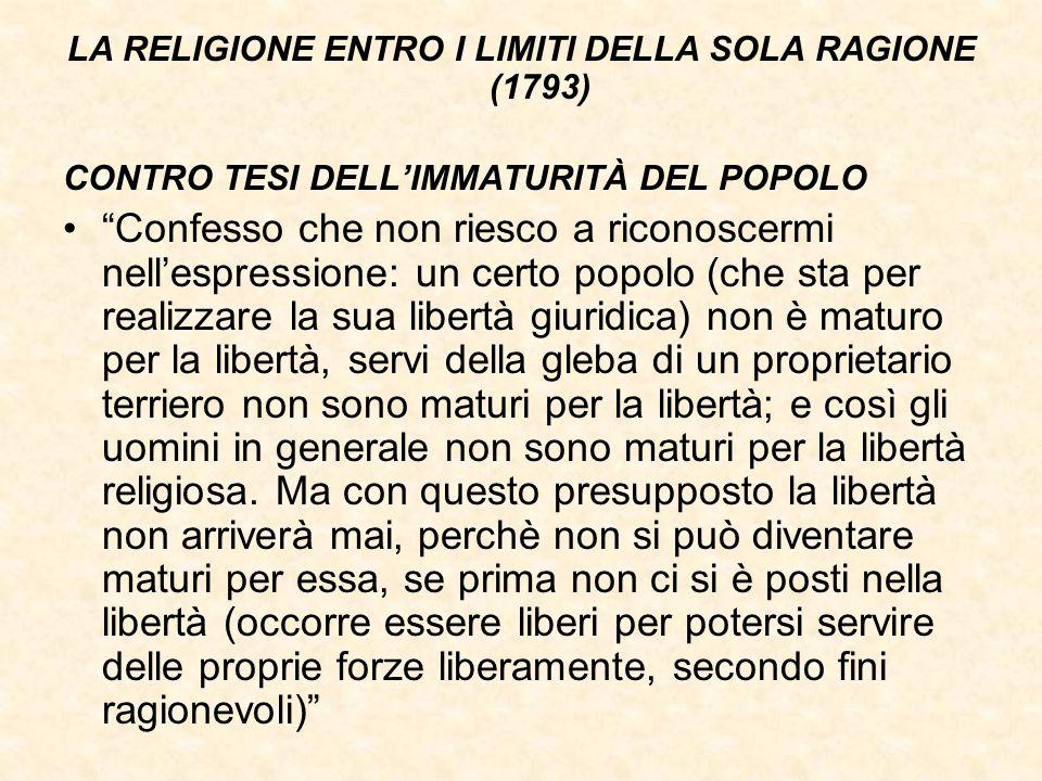 """LA RELIGIONE ENTRO I LIMITI DELLA SOLA RAGIONE (1793) CONTRO TESI DELL'IMMATURITÀ DEL POPOLO """"Confesso che non riesco a riconoscermi nell'espressione:"""