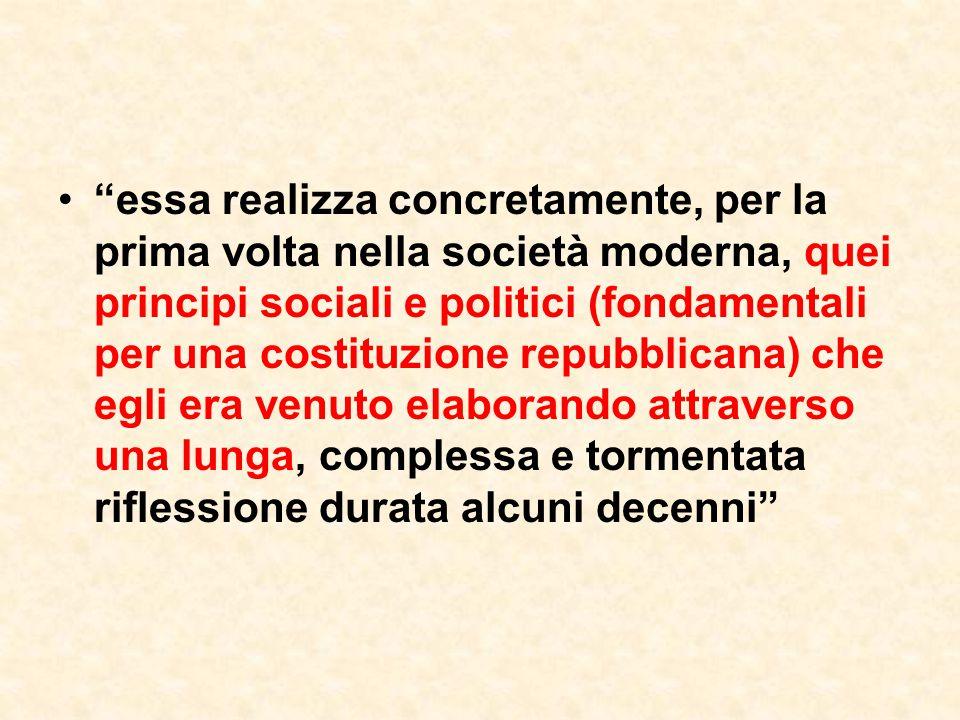 """""""essa realizza concretamente, per la prima volta nella società moderna, quei principi sociali e politici (fondamentali per una costituzione repubblica"""