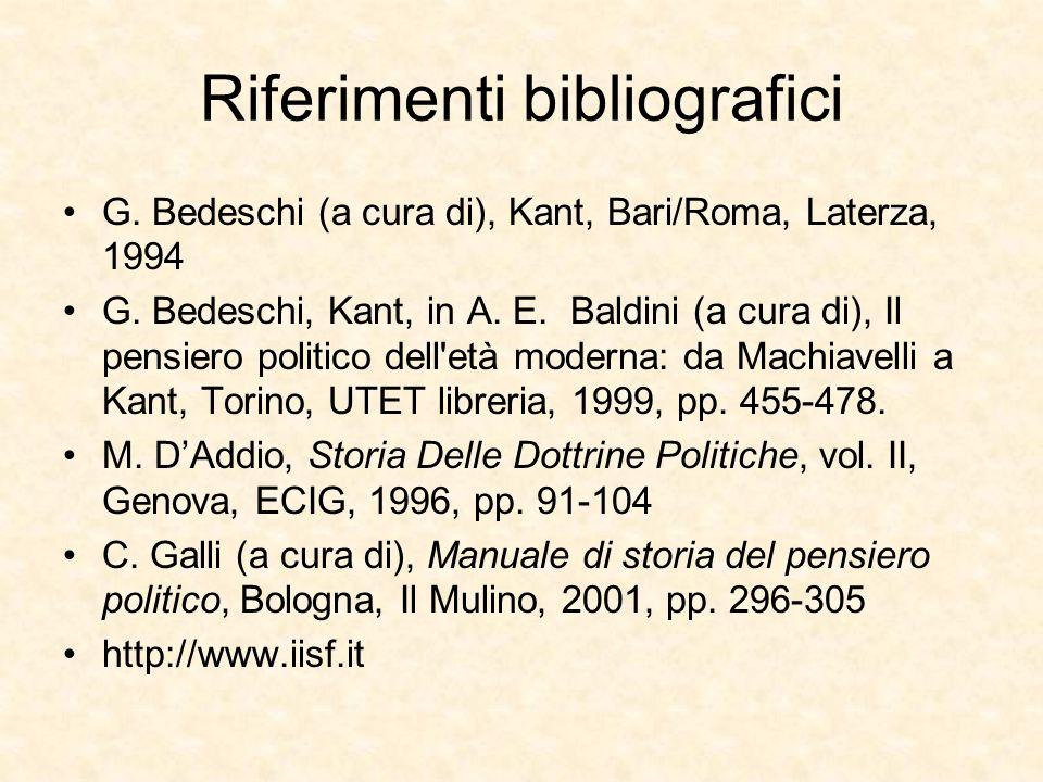 Riferimenti bibliografici G. Bedeschi (a cura di), Kant, Bari/Roma, Laterza, 1994 G. Bedeschi, Kant, in A. E. Baldini (a cura di), Il pensiero politic
