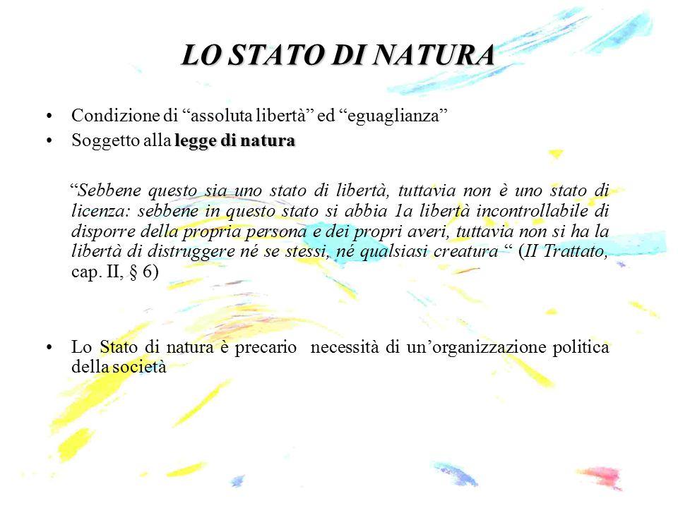 """LO STATO DI NATURA Condizione di """"assoluta libertà"""" ed """"eguaglianza"""" legge di naturaSoggetto alla legge di natura """"Sebbene questo sia uno stato di lib"""