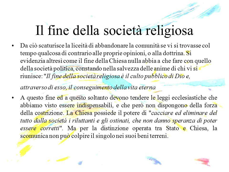 Il fine della società religiosa Da ciò scaturisce la liceità di abbandonare la comunità se vi si trovasse col tempo qualcosa di contrario alle proprie
