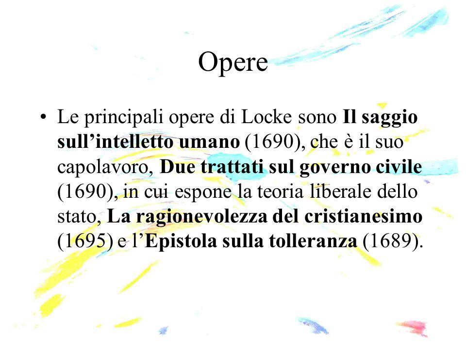 Opere Le principali opere di Locke sono Il saggio sull'intelletto umano (1690), che è il suo capolavoro, Due trattati sul governo civile (1690), in cu