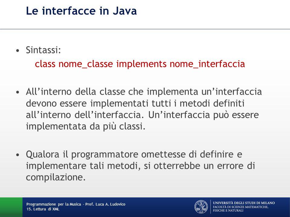 Le interfacce in Java Sintassi: class nome_classe implements nome_interfaccia All'interno della classe che implementa un'interfaccia devono essere imp