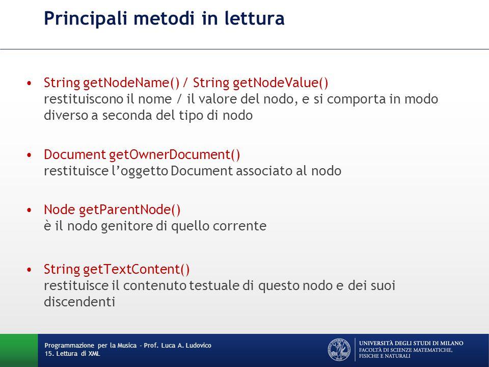 Principali metodi in lettura String getNodeName() / String getNodeValue() restituiscono il nome / il valore del nodo, e si comporta in modo diverso a