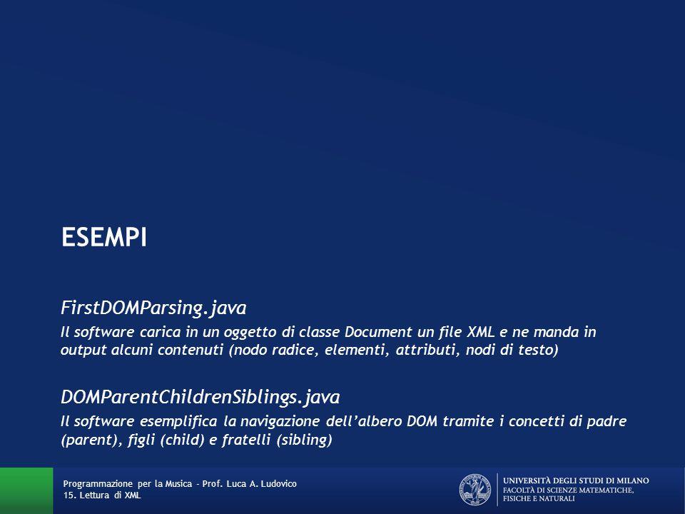 ESEMPI FirstDOMParsing.java Il software carica in un oggetto di classe Document un file XML e ne manda in output alcuni contenuti (nodo radice, elemen