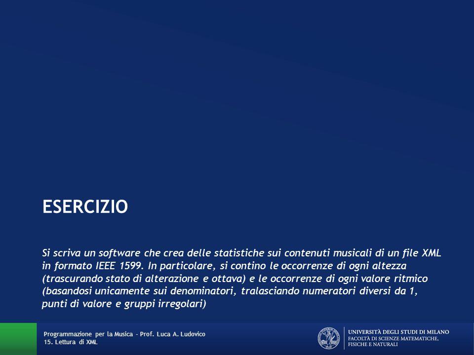 ESERCIZIO Si scriva un software che crea delle statistiche sui contenuti musicali di un file XML in formato IEEE 1599. In particolare, si contino le o