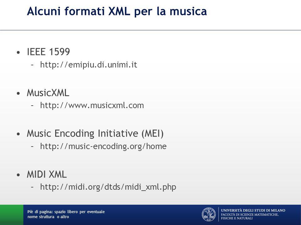 Alcuni formati XML per la musica IEEE 1599 –http://emipiu.di.unimi.it MusicXML –http://www.musicxml.com Music Encoding Initiative (MEI) –http://music-