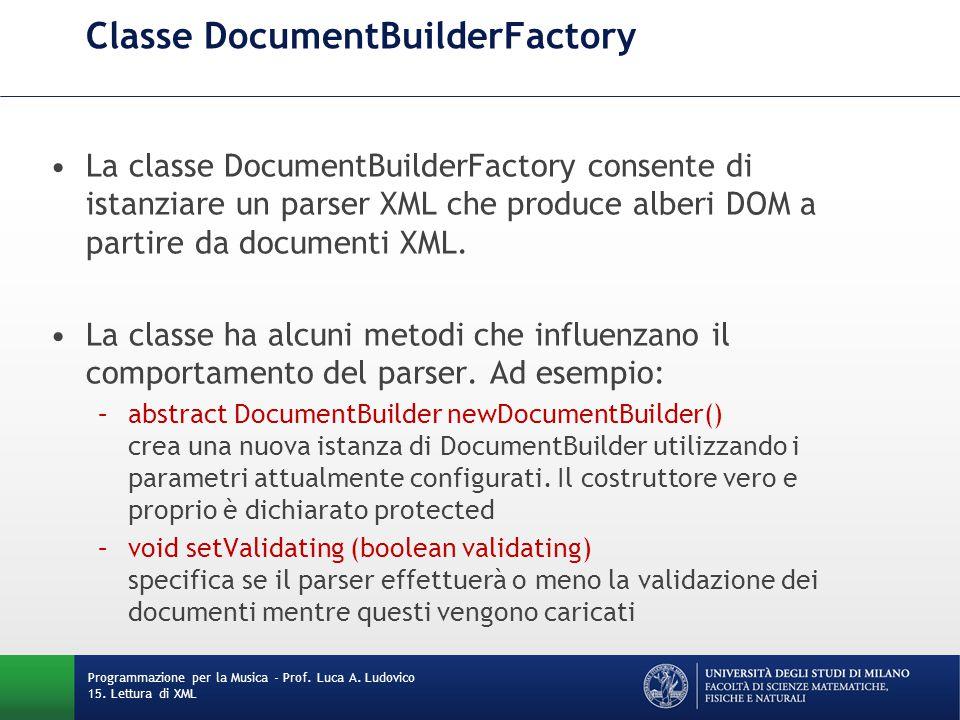 Classe DocumentBuilderFactory La classe DocumentBuilderFactory consente di istanziare un parser XML che produce alberi DOM a partire da documenti XML.