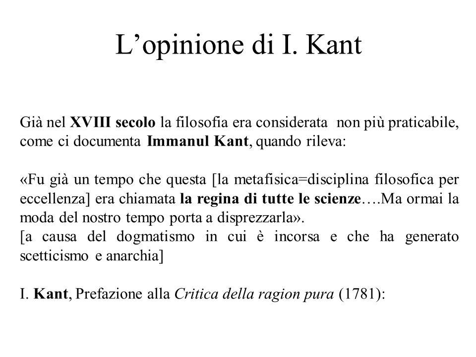 L'opinione di I. Kant Già nel XVIII secolo la filosofia era considerata non più praticabile, come ci documenta Immanul Kant, quando rileva: «Fu già un