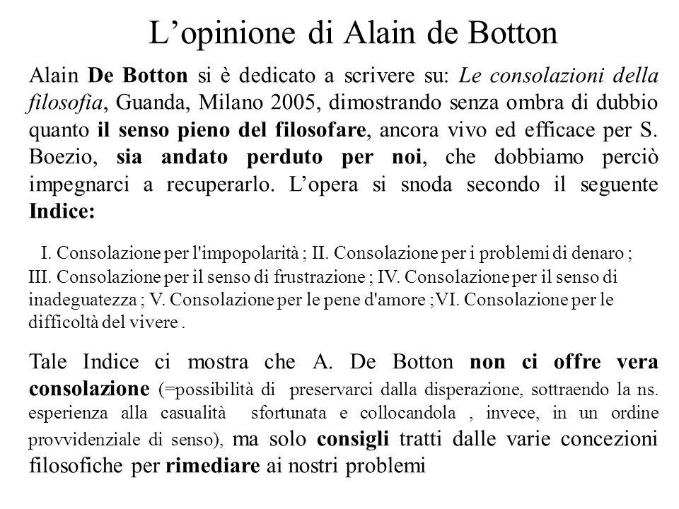 L'opinione di Alain de Botton Alain De Botton si è dedicato a scrivere su: Le consolazioni della filosofia, Guanda, Milano 2005, dimostrando senza omb