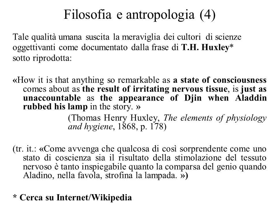 Filosofia e antropologia (4) Tale qualità umana suscita la meraviglia dei cultori di scienze oggettivanti come documentato dalla frase di T.H. Huxley*