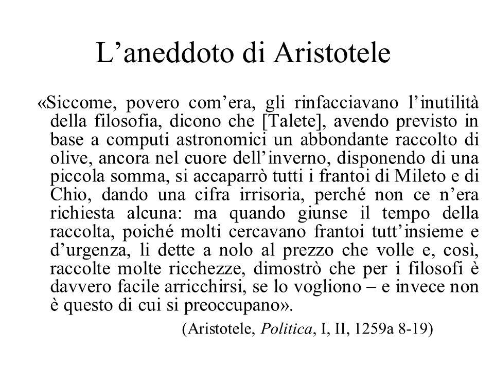 L'aneddoto di Aristotele «Siccome, povero com'era, gli rinfacciavano l'inutilità della filosofia, dicono che [Talete], avendo previsto in base a compu